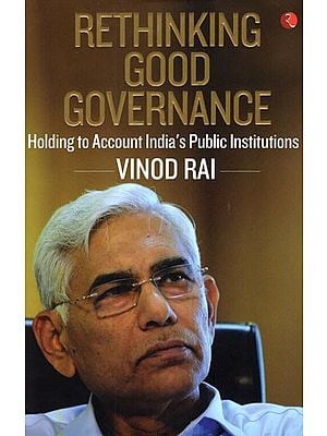 Rethinking Good Governance (Holding to Account India's Public Institutions)