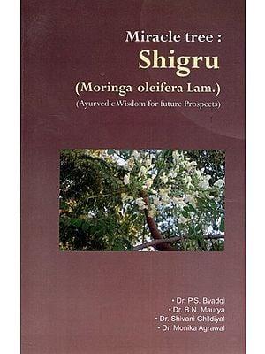 Miracle Tree: Shigru (Ayurvedik Wisdom For Future Prospects)