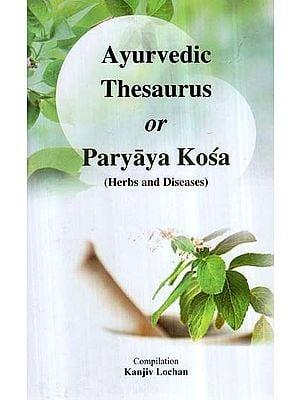 Ayurvedic Thesaurus or Paryaya Kosa (Herbs and Diseases)