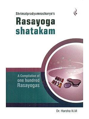 Rasa Yoga Shatakam- A Compilation of One Hundred Rasa Yogas