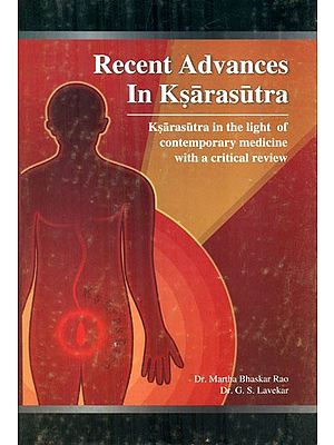 Recent Advances In Ksarasutra- Ksarasutra in the Light of Contemporary Medicine with a Critical Review
