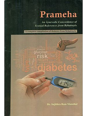 Prameha- An Ayurvedic Concordance Of Textual References From Brhatrayis (A Complete Compilation of Diabetes from Brhatrayis)