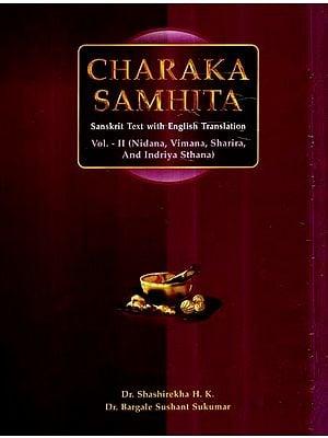 Charaka Samhita- Nidana, Vimana, Sharira, and Indriya Sthana (Vol-II)