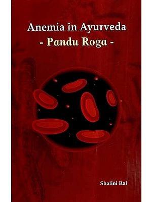 Anemia in Ayurveda- Pandu Roga