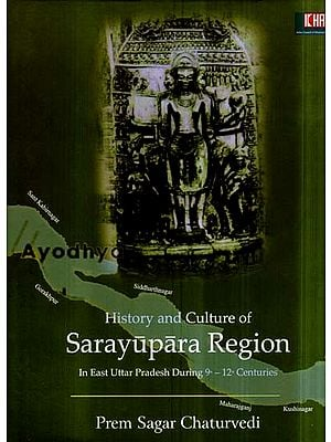 History and Culture of Sarayupara Region in East Uttar Pradesh During 9th - 12th Centuries