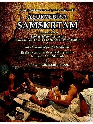 Ayurvediya Samskrtam- A Study of Textual Prescriptions in Ayurveda