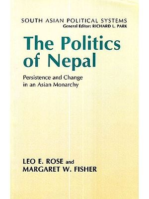 The Politics of Nepal (Persistence and Change in an Asian Monarchy)