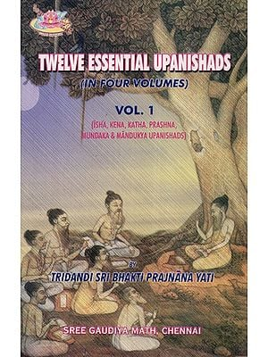 Twelve Essential Upanishads (In Four Volumes)- Vol.1: Isha, Kena, Katha, Prashna, Mundaka & Mandukiya Upanishads (An Old and Rare Book)