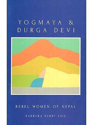 Yogmaya and Durga Devi- Rebel Women of Nepal