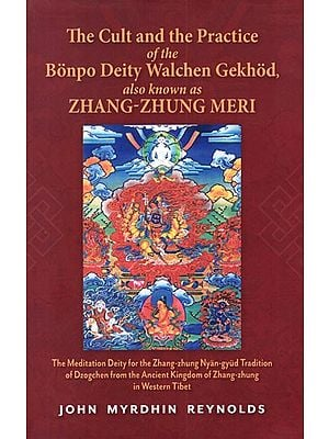 The Cult and The Practice of The Bonpo Deity Walchen Gekhod also Known as Zhang-Zhung Meri