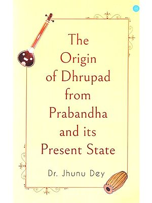 The Origin of Dhrupad from Prabandha and Its Present State