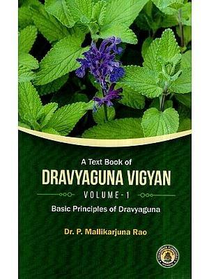 A Text Book of Dravyaguna Vigyan- Basic Principles of Dravyaguna (Vol-I)