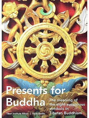 Presents for Buddha (The Meaning of The Eight Auspicious Symbols in Tibetan Buddhism)