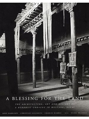 A Blessing for the Land (The Architecture, Art and History of A Buddhist Convent in Mustang, Nepal)