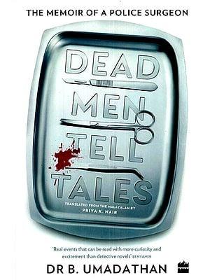 Dead Men Tell Tales- The Memoir of a Police Surgeon