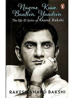 Nagme, Kisse, Baatein, Yaadein (The Life and Lyrics of Anand Bakshi)