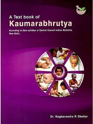 A Text Book of Kaumarabhrutya (According to New Syllabus of Central Council Indian Medicine, New Delhi)