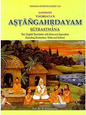 Astangahrdayam- Sutrasthana (Text, English Translation with Notes and Appendices Including Illustrations, Tables and Indices)