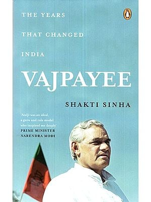 Vajpayee The Years That Changed India