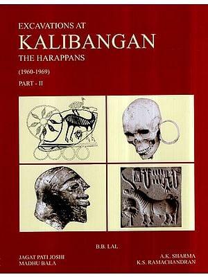 Excavations At Kalibangan The Harappans- 1960 to 1969 (Part-II)