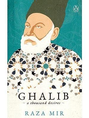 Ghalib- A Thousand Desires