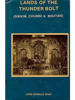 Lands of the Thunder Bolt- Sikkm, Chumbi & Bhutan (An Old and Rare BooK)