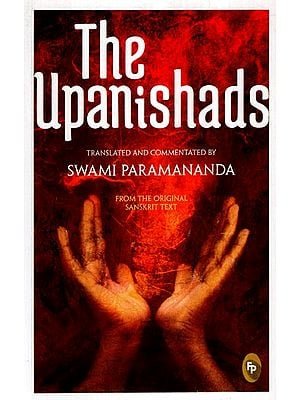 The Upanishads- Translated and Commentated by Swami Paramananda From The Original Sanskrit Text