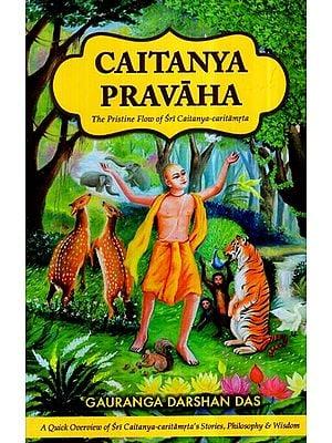 Caitanya Pravaha- The Pristine Flow of Sri Caitanya Caritamrta