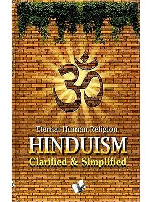 Hinduism (Clarified & Simplilfied)