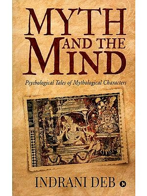 Myth And The Mind (Psychological Tales of Mythological Characters)