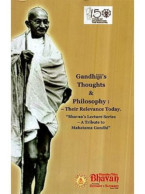 Gandhiji's Thoughts & Philosophy- Their Relevance Today (Bhavan's Lecture Series- A Tribute to Mahatama Gandhi')