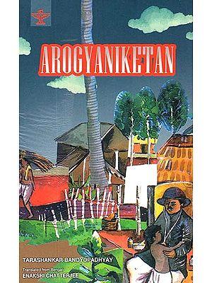 Arogyaniketan (English Translation Of Award-Winning Bengali Novel Arogyaniketan)