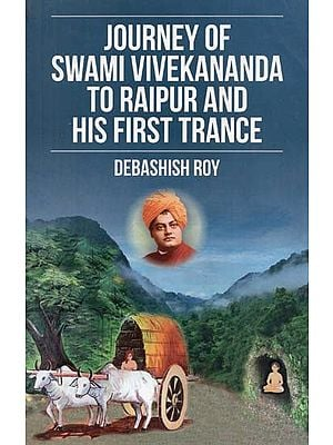 Journey of Swami Vivekananda to Raipur and His First Trance