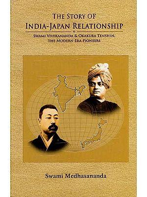The Story of India-Japan Relationship (Swami Vivekananda & Okakura Tenshin, The Modern Era Pioneers)