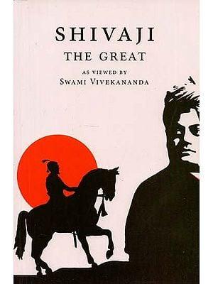 Shivaji The Great (As Viewed By Swami Vivekananda)