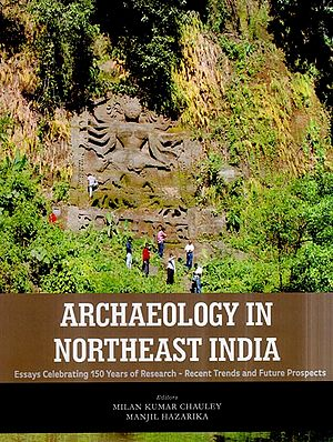 Archaeology in Northeast India-  Essays Celebrating 150 Years of Research- Recent Trends and Future Prospects