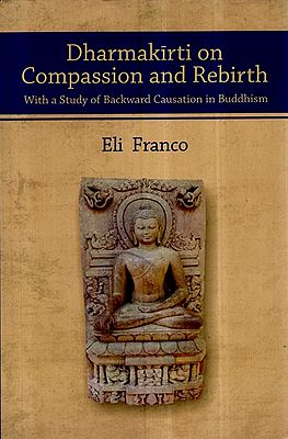 Dharmakirti on Compassion and Rebirth- With a Study of Backward Causation in Buddhism