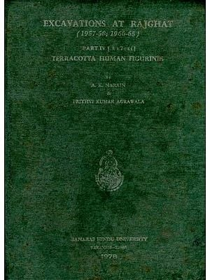 Excavations at Rajghat- 1957-1958; 1960-1965 (An Old and Rare Book) IV Part