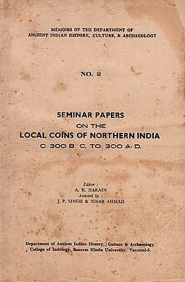Seminar Papers On the Local Coins of Northern India- C. 300 B. C. To 300 A. D. (An Old and Rare Book)