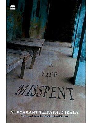 A Life Misspent By Suryakant Tripathi Nirala