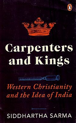 Carpenters and Kings- Western Christianity and The Idea of India