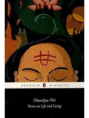 Chanakya Niti- Verses on Life and Living