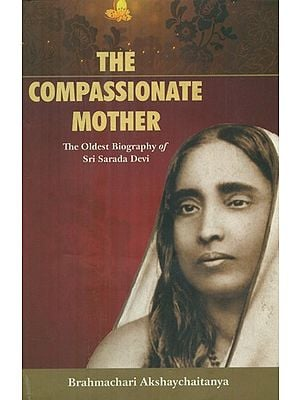 The Compassionate Mother- The Oldest Biography of Sri Sarada Devi