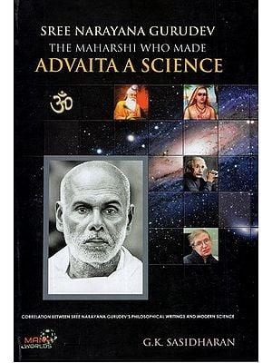 Sree Narayana Gurudev- The Maharshi Who Made (Advaita A Science)