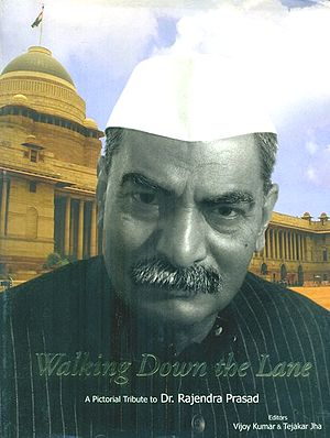 Walking Down The Lane- A Pictorial Tribute to Dr. Rajendra Prasad (The First President of the Republic India)