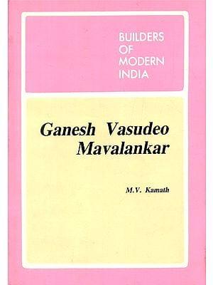 Builders Of Modern India- Ganesh Vasudeo Mavalankar