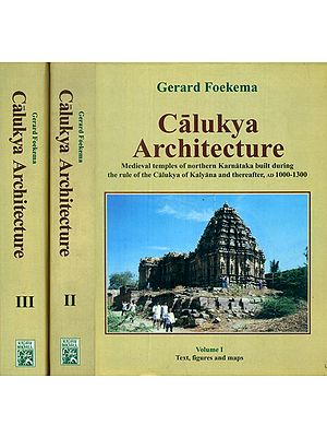 Calukya Architecture- Medieval Temples of Northern Karnataka Built During the Rule of the Calukya Kalyana and thereafter, AD 1000-1300 (Set of 3 Volumes)