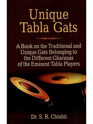 Unique Tabla Gats- A Book on the Traditional and Unique Gats Belonging to The Different Gharanas of The Eminent Tabla Players