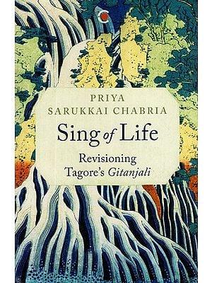 Sing of Life- Revisioning Tagore's Gitanjali