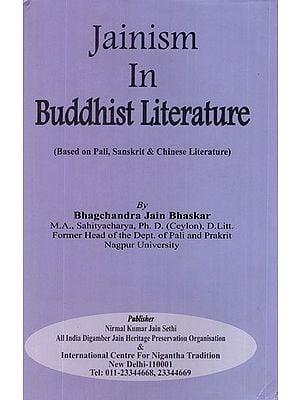 Jainism in Buddhist Literature (Based on Pali, Sanskrit and Chinese Literature)